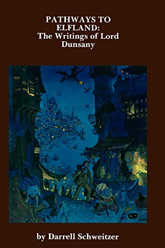Pathways to Elfland: The Writings of Lord: Darrell Schweitzer