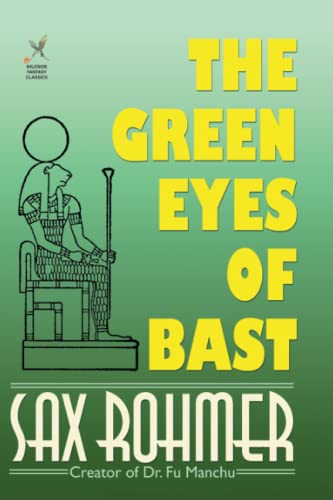 The Green Eyes of Bast: Sax Rohmer
