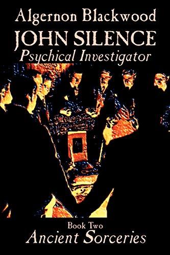 Ancient Sorceries (John Silence, Psychical Investigator, Vol.: Blackwood, Algernon