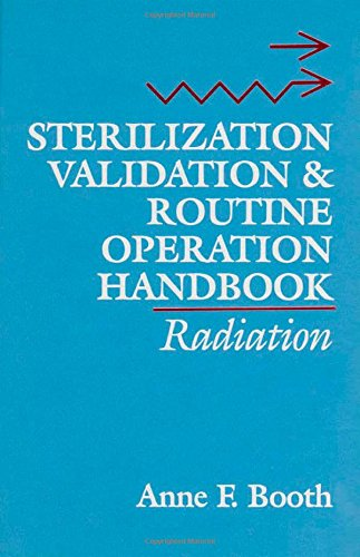 Sterilization Validation and Routine Operation Handbook: Radiation: Booth, Anne