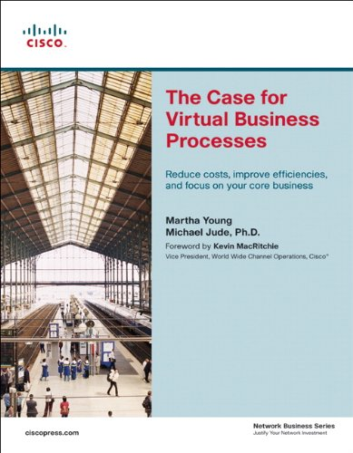The Case for Virtual Business Processes: Reduce Costs, Improve Efficiencies, and Focus on Your Core...