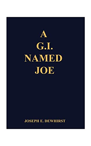 A G.I. Named Joe: Stories of World War II in the Pacific Islands.and Some More: Joseph E. Dewhirst
