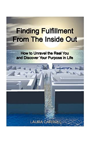 9781587210198: Finding Fulfillment from the Inside Out: How to Unravel the Real You and Discover Your Purpose in Life