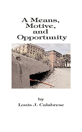 A Means, Motive, and Opportunity: A Novel of Conspiracy, Controversy, and Corruption: Calabrese, ...