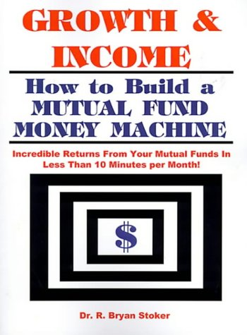 9781587211577: Growth & Income: How to Build a Mutual Fund Money Machine