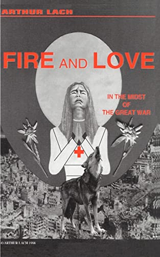 Fire and Love: In the Midst of the Great War: Arthur Lach