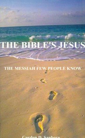 The Bible's Jesus: The Messiah Few People Know: Sanborn, Gordon D.