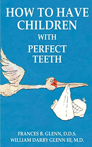 9781587216510: How to Have Children with Perfect Teeth