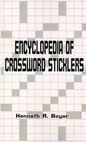 The Encyclopedia of Crossword Sticklers: Boyer, Kenneth R.