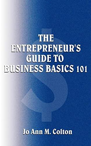 The Entrepreneurs Guide to Business Basics 101: Jo Ann M. Colton