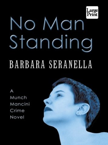 No Man Standing: A Munch Mancini Crime Novel: Seranella, Barbara
