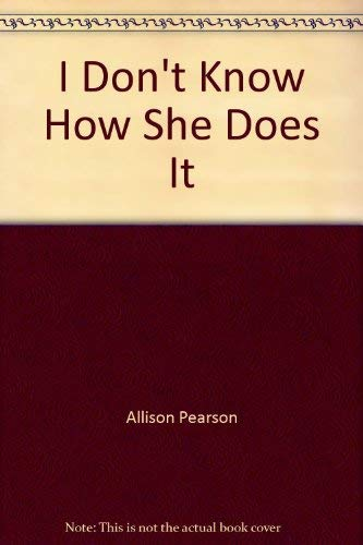 I Don't Know How She Does It (1587244012) by Allison Pearson