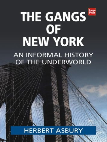 9781587244636: The Gangs of New York: An Informal History of the Underworld (Wheeler Large Print Book Series)