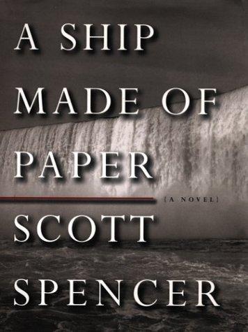 A Ship Made of Paper: Scott Spencer