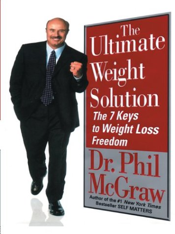 The Ultimate Weight Solution The 7 Keys: Dr. Phil McGraw