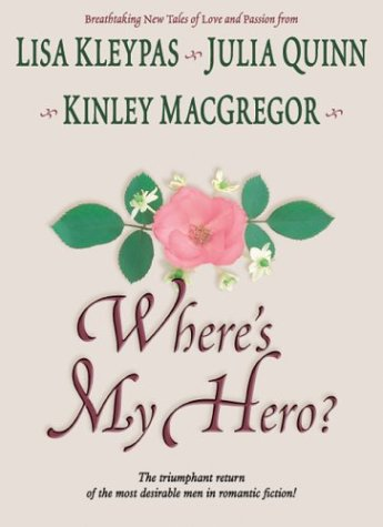 Where's My Hero? (1587245965) by Lisa Kleypas; Julia Quinn; Kinley MacGregor