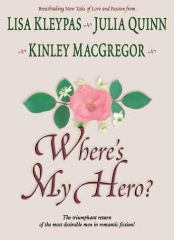 Where's My Hero? (9781587245961) by Lisa Kleypas; Julia Quinn; Kinley MacGregor