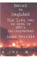 9781587246043: Naked In Baghdad: The Iraq War as Seen by NPR's Correspondent Anne Garrels
