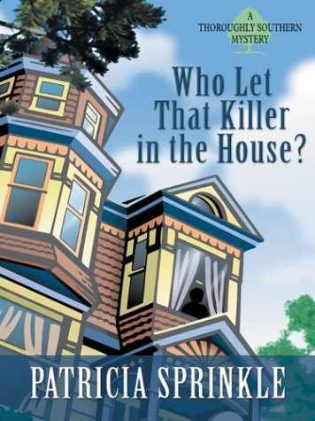 Who Let that Killer in the House? (Thoroughly Southern Mysteries, No. 5) (1587246414) by Patricia Sprinkle