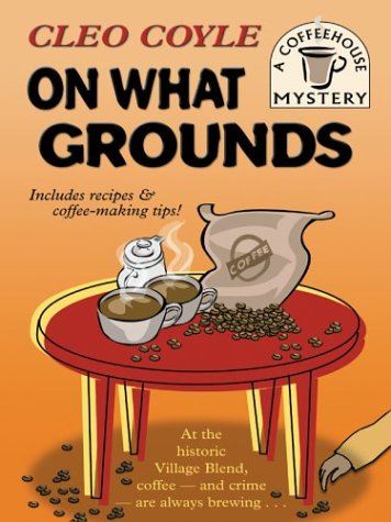 9781587246470: On What Grounds (Coffeehouse Mysteries, No. 1)