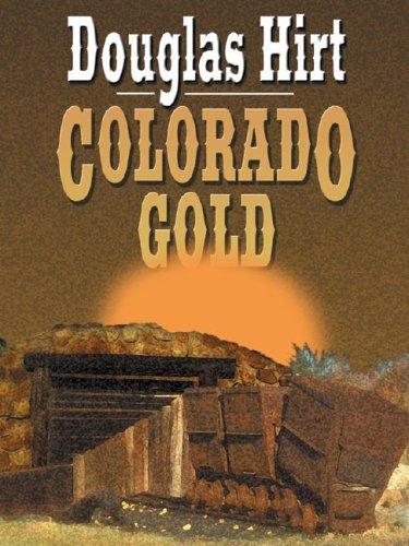 Colorado Gold: Hirt, Douglas
