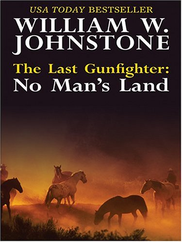 The Last Gunfighter: No Man's Land: William W. Johnstone