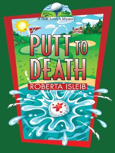 Putt To Death: A Golf Lover's Mystery: Roberta Isleib