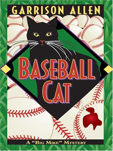 """Baseball Cat: A """"Big Mike"""" Mystery: Garrison Allen"""