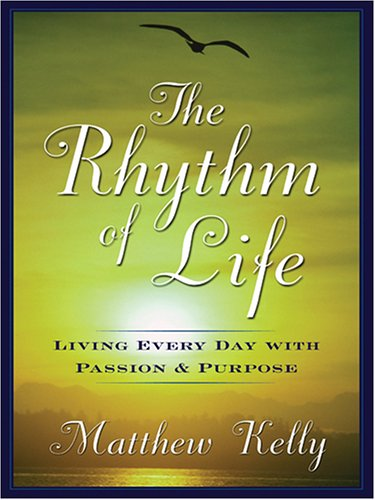9781587249389: The Rhythm Of Life: Living Every Day With Passion and Purpose (Wheeler Large Print Book Series)