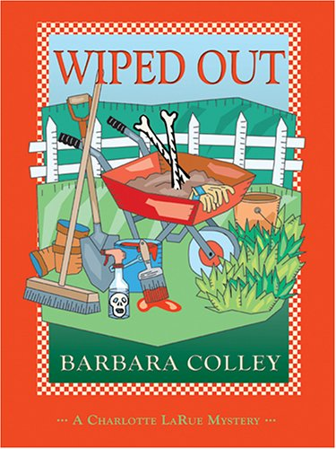 Wiped Out (Charlotte LaRue Mystery Series, Book: Barbara Colley