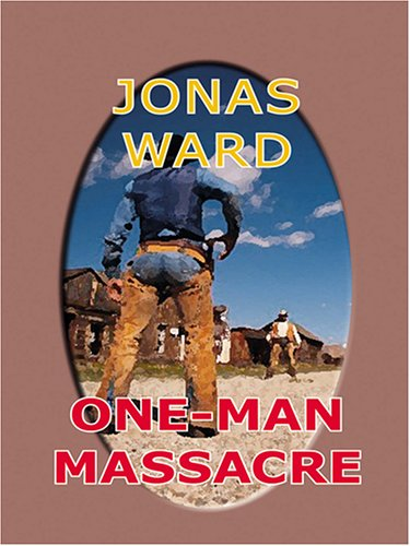 One-Man Massacre: Jonas Ward