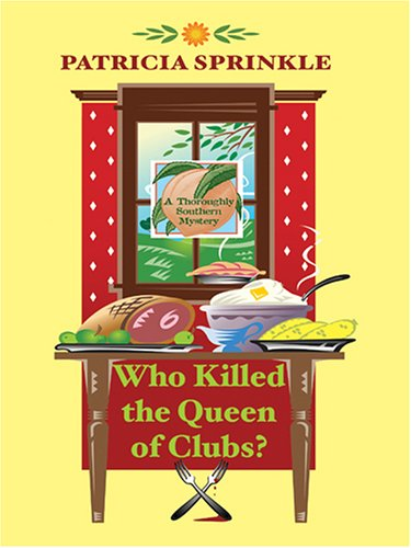 Who Killed the Queen of Clubs? (Thoroughly Southern Mysteries, No. 7): Patricia Sprinkle