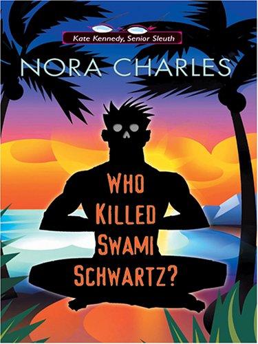 9781587249723: Who Killed Swami Schwartz? A Kate Kennedy, Senior Sleuth Mystery