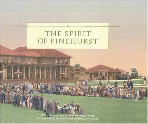 The Spirit of Pinehurst (Golf Country Club, North Carolina) (FIRST EDITION): Pace, Lee - with ...