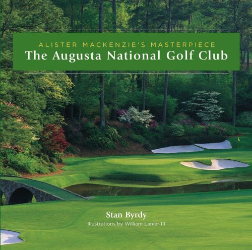 The Augusta National Golf Club: Alister MacKenzie's Masterpiece