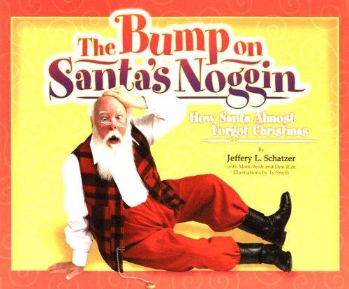 The Bump on Santa's Noggin: How Santa Almost Forgot Christmas (Big Belly): Schatzer, Jeffery L...