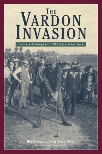 The Vardon Invasion: Harry's Triumphant 1900 American Tour: Labbance, Bob; Siplo, Brian; ...