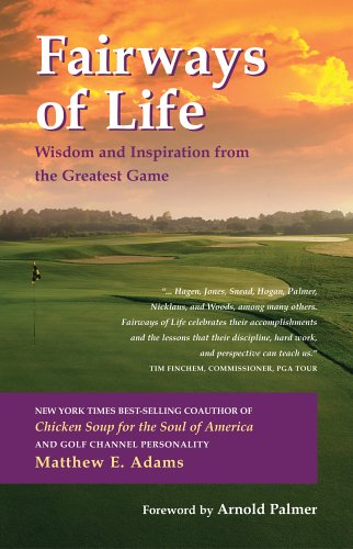 Fairways of Life: Wisdom And Inspiration from the Greatest Game -SIGNED BY AUTHOR: Adams, Matthew E...
