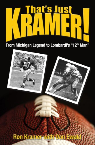 "That's Just Kramer: From Michigan Legend to Lombardi's ""12th Man"": Kramer, Ron;..."
