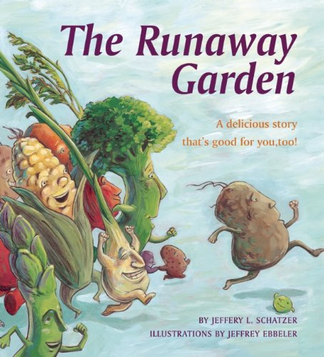 The Runaway Garden: A delicious story that's good for you, too!: Schatzer, Jeffery L