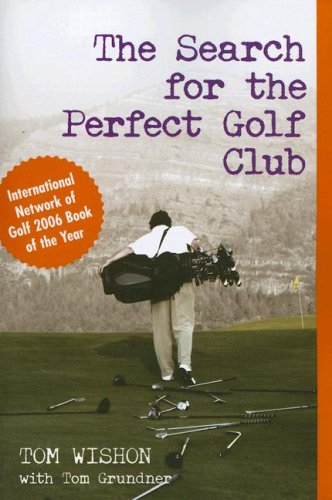 The Search for the Perfect Golf Club: Wishon, Tom W.