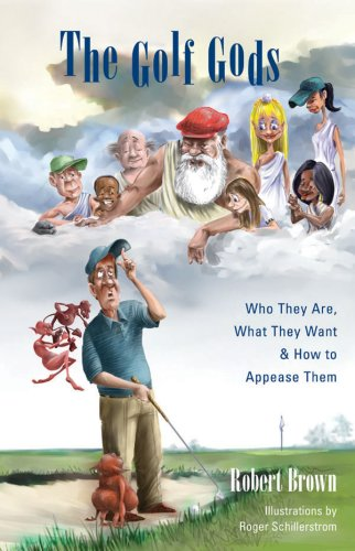 The Golf Gods: Who They Are, What They Want & How to Appease Them: Brown, Robert