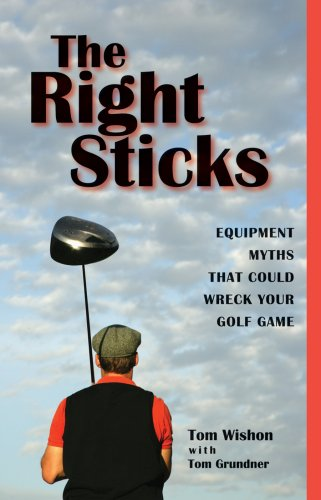 The Right Sticks: Equipment Myths That Could: Wishon, Tom W.
