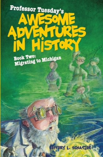 9781587266041: Professor Tuesday's Awesome Adventures in History: Book Two: Migrating to Michigan (Professor Tuesday's Amazing Adventures in History)