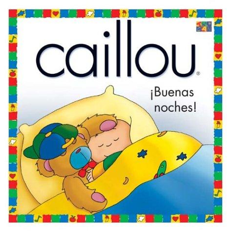 Buenas Noches! (Good Night!) (Caillou) (Spanish Edition): Sanhagrin, Joceline