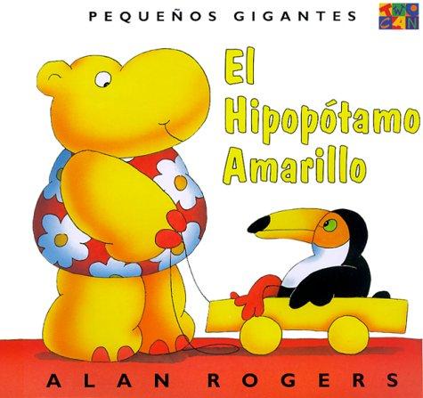 9781587289569: El Hipopótamo Amarillo (Pequeños Gigantes / Little Giants) (Spanish Edition)