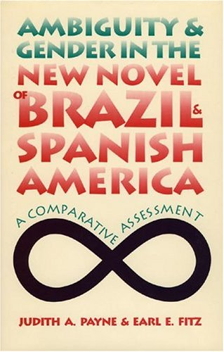 Ambiguity and Gender in the New Novel of Brazil and Spanish America: A Comparative Assessment: ...