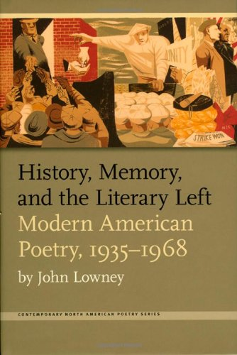 History, Memory, and the Literary Left: Modern American Poetry, 1935-1968 (Hardback): John Lowney