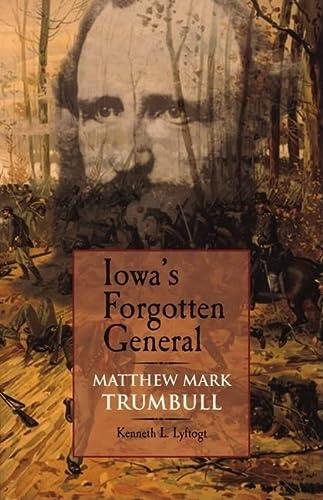 9781587296123: Iowa's Forgotten General: Matthew Mark Trumbull and the Civil War