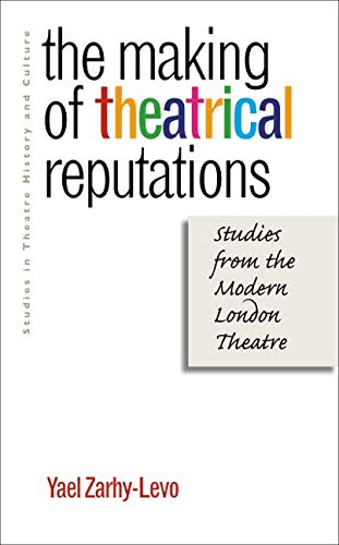 9781587296260: The Making of Theatrical Reputations: Studies from the Modern London Theatre (Studies Theatre Hist & Culture)
